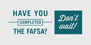 Google Image: Have you completed the FAFSA?  Don't Wait!